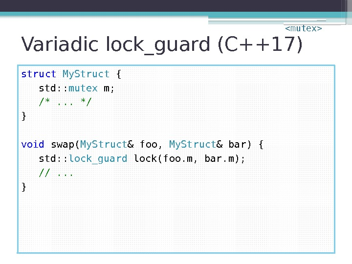 Variadic lock_guard (C++17) struct  My. Struct { std: : mutex m; /*. .