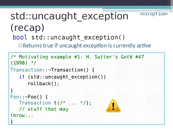 std: : uncaught_exception (recap) bool std: : uncaught_exception() ▫ Returns true if uncaught exception