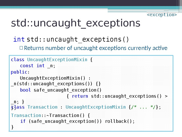 std: : uncaught_exceptions int  std: : uncaught_exceptions() ▫ Returns number of uncaught exceptions