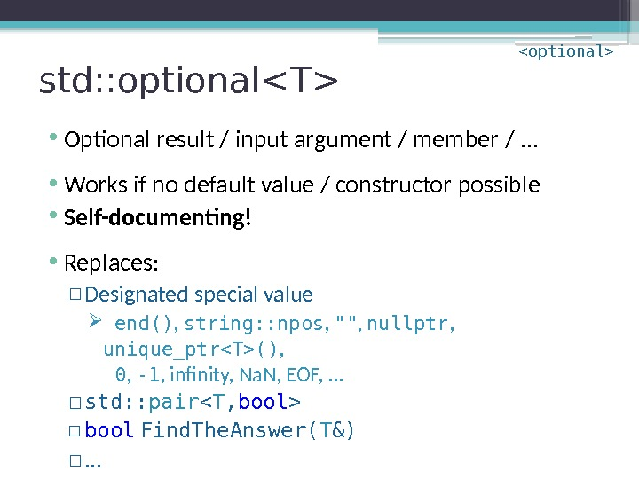 std: : optionalT • Optional result / input argument / member /. . .