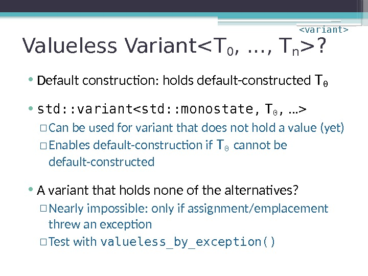 Valueless VariantT 0 , . . . , T n ?  • Default