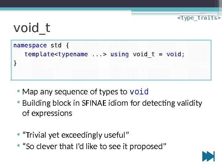 void_t • Map any sequence of types to void • Building block in SFINAE
