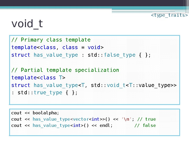 void_t // Primary class template  class ,  class = void  struct