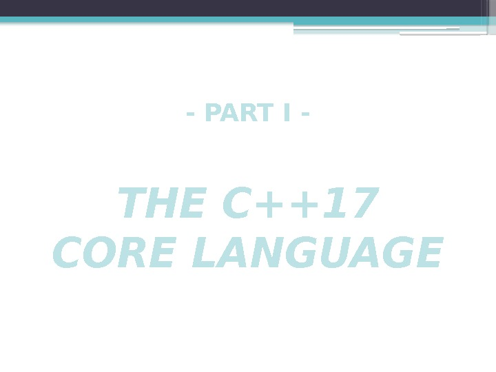 - PART I - THE C++17 CORE LANGUAGE