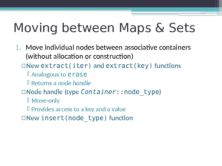 Moving between Maps & Sets 1. Move individual nodes between associative containers (without allocation