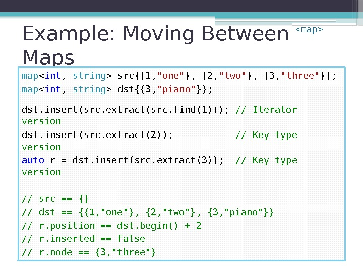 Example: Moving Between Maps map  int ,  string  src{{1, one },