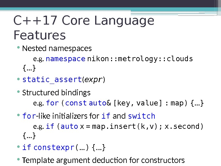 C++17 Core Language Features • Nested namespaces e. g.  namespace  nikon: :