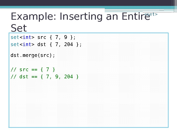 Example: Inserting an Entire Set set  int  src { 7, 9 };