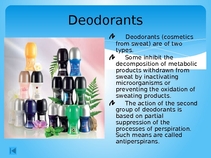 Deodorants (cosmetics from sweat) are of two types.  Some inhibit the decomposition of