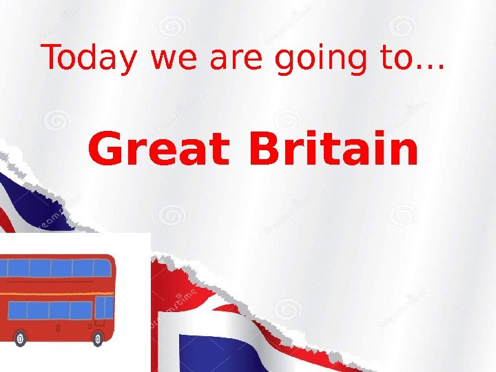 Today we are going to…  Great Britain