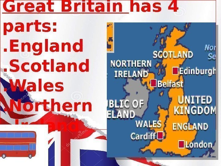 Great Britain has 4 parts: . England. Scotland. Wales . Northern  Ireland