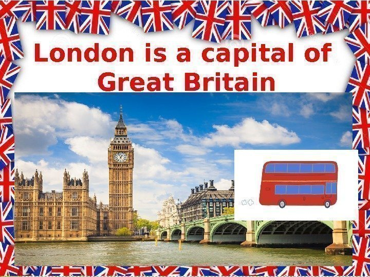London is a capital of Great Britain