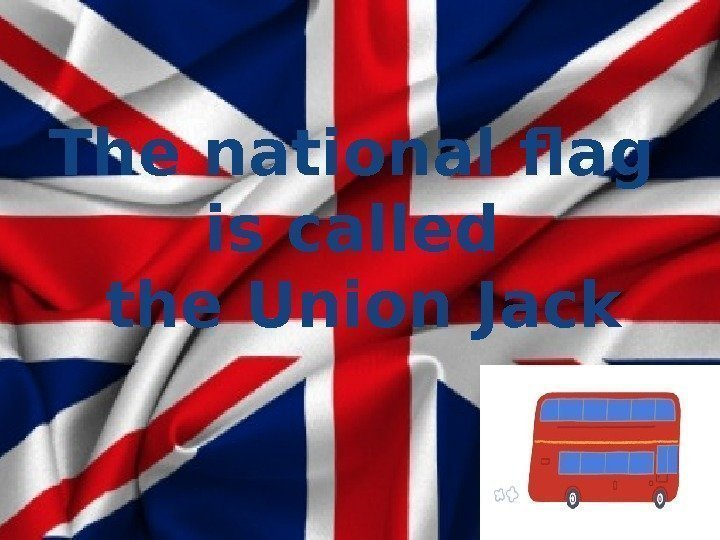 The national flag is called the Union Jack