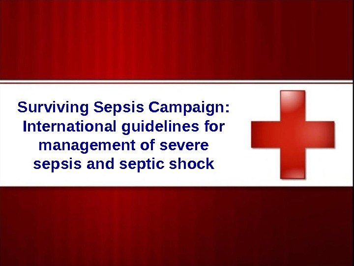 Surviving Sepsis Campaign:  International guidelines for management of severe sepsis and septic shock