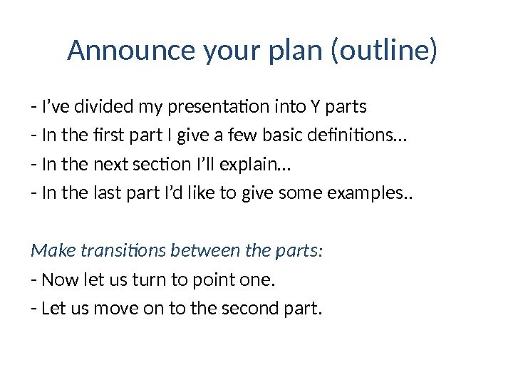 Announce your plan (outline)  - I've divided my presentation into Y parts -