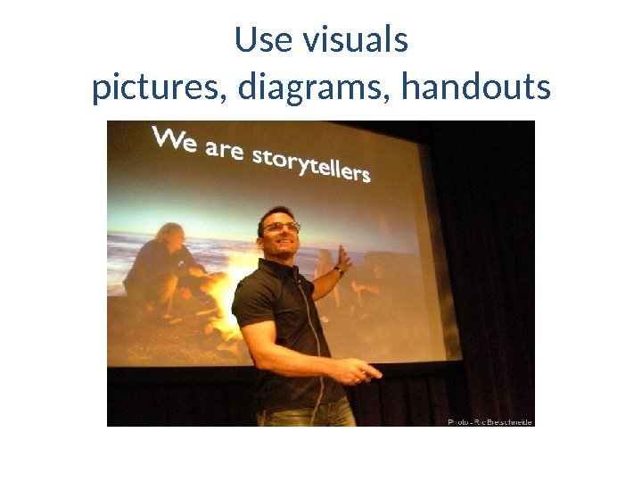 Use visuals pictures, diagrams, handouts