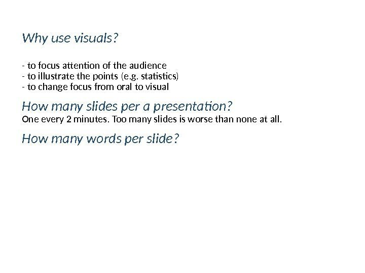 Why use visuals? - to focus attention of the audience - to illustrate the
