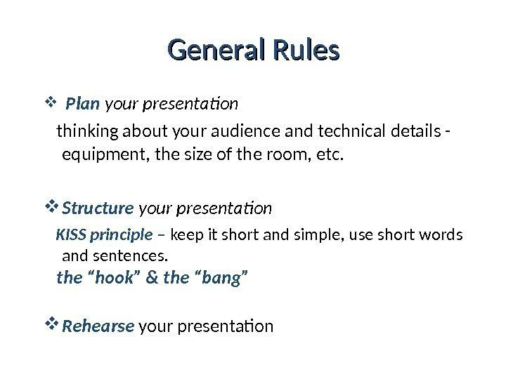 General Rules  Plan your presentation thinking about your audience and technical details -
