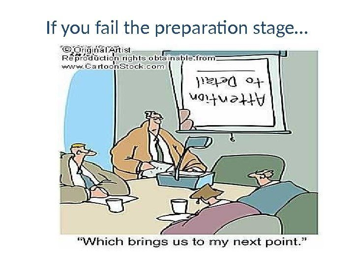 If you fail the preparation stage…