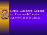 Simple, Compound, Complex and Compound-Complex Sentences in Your