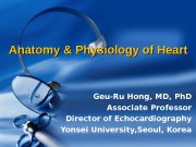 Anatomy & Physiology of Heart Geu-Ru Hong, MD,