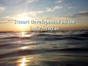 Resort development on the Lake Svityas  Svityaz