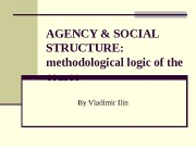 AGENCY & SOCIAL STRUCTURE: methodological logic of the