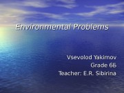Environmental Problems Vsevolod Yakimov Grade 6 ББ Teacher: