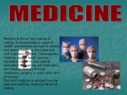 MEDICINE Medicine is the art and science of