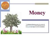 Money The history of money spans thousands of