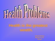 Health is the greatest wealth.  N. E.