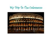 My Trip To The Colosseum Last year I