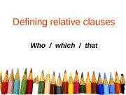 Defining relative clauses Who / which / that