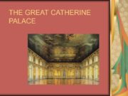 THE GREAT CATHERINE PALACE GENERAL INFORMATION The Catherine