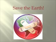 . Save the Earth! The world's population is
