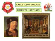 EARLY TUDOR ENGLAND HENRY VII (1457-1509) Political transformations