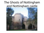 The Ghosts of Nottingham and Nottingham castle History