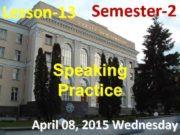 Lesson-13 Semester-2 Speaking Practice April 08 2015 Wednesday