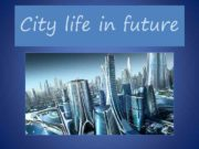 City life in future The city of