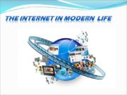 The Internet in modern life The Internet has