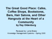 The Great Good Place: Cafes, Coffee Shops, Bookstores,