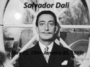 Salvador Dali May 11 1904 -January 23 1989