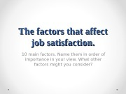 The factors that affect job satisfaction. 10 main