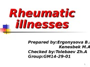 1 Rheumatic illnesses Prepared by: Ergonysova B. E