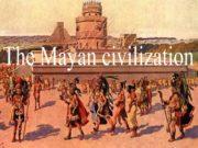 The Mayan civilization in Central America deserves a