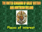 Places of interest THE UNITED KINGDOM OF GREAT