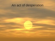 An act of desperation  table of contents