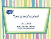 Your grants stories 2011 -2012 FLEX Alumni Grants