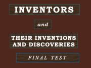 INVENTORS and THEIR INVENTIONS AND DISCOVERIES FINAL TEST