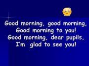Good morning, good morning, Good morning to you!